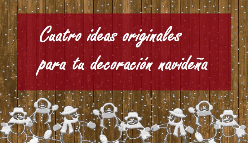 Cuatro ideas baratas para tu decoración navideña