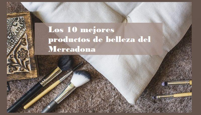 Los 10 mejores productos de belleza de Mercadona